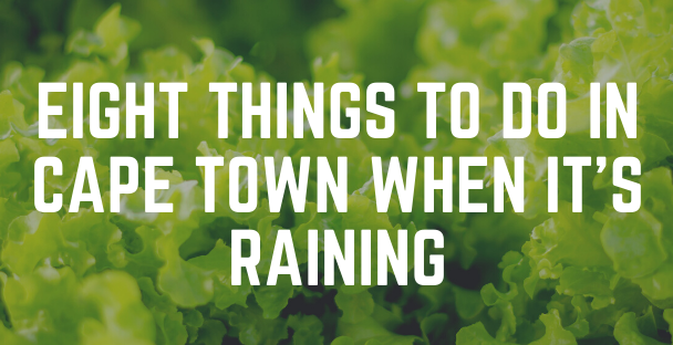 EIGHT THINGS TO DO IN CAPE TOWN WHEN IT'S RAINING.png
